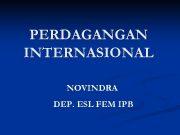 PERDAGANGAN INTERNASIONAL NOVINDRA DEP ESL FEM IPB