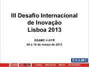 III Desafio Internacional de Inovação Lisboa 2013 ESAMC