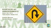 EXORTAÇÃO AO ARREPENDIMENTO Aula 4 Os 10 -14