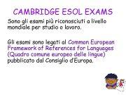 CAMBRIDGE ESOL EXAMS Sono gli esami più riconosciuti