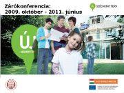 Zárókonferencia 2009 október — 2011 június Társadalmi