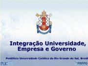 Integração Universidade Empresa e Governo Pontifícia Universidade Católica