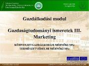 Gazdálkodási modul Gazdaságtudományi ismeretek III Marketing KÖRNYEZETGAZDÁLKODÁSI MÉRNÖKI