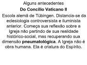 Alguns antecedentes Do Concílio Vaticano II Escola alemã