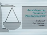 Rechtsfragen der Presse- und Öffentlichkeitsarbeit Rechtsanwalt Peter Wiechmann