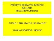 PROGETTO EDUCATIVO EUROPEO 2013 2015 PROGETTO COMENIUS TITOLO