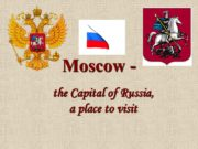 Moscow — the Capital of Russia, a place