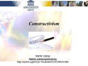 Constructivism Martin Valcke Martin Valcke UGent be http users