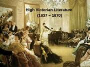 High Victorian Literature (1837 – 1870) 1