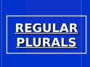 REGULAR PLURALS 0101 0805  VOVELS, VOICED CONSONANTS