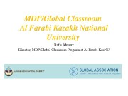 MDP/GlobalClassroom AlFarabiKazakhNational University  RafisAbazov Director, MDP/GlobalClassroomProgramatAlFarabiKaz. NU