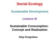 Social Ecology Sustainable Development Lecture III Sustainable Consumption: