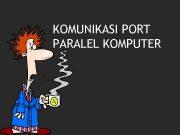 KOMUNIKASI PORT PARALEL KOMPUTER PENGENALAN PORT PARALEL