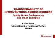 TRANSFERABILITY OF INTERVENTIONS ACROSS BORDERS Family Group Conferencing