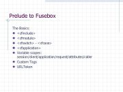 Prelude to Fusebox The Basics cfinclude cfmodule cfswitch