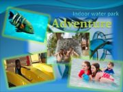 Indoor water park Adventure Will our project be