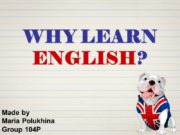 WHY LEARN ENGLISH? Made by Maria Polukhina Group