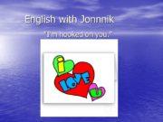 English with Jonnnik «I'm hooked on you.» English
