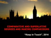 "COMPARATIVE AND SUPERLATIVE DEGREES AND MAKING COMPARISONS ""Keep"