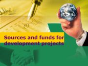 Sources and funds for development projects. Many innovative