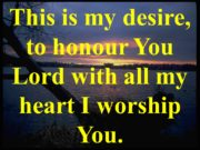 This is my desire, to honour You Lord