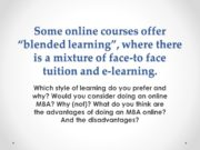 "Some online courses offer ""blended learning"", where there"
