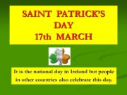 SAINT PATRICK'S DAY 17 th MARCH It is