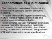 Econometrics as a joint course This course discusses
