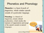 Phonetics and Phonology Phonetics is a basic branch