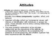 Attitudes Attitudes are evaluative statements—either favorable or unfavorable—about