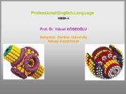 Professional English Language WEEK-4 Prof. Dr. Yüksel KÖSEOĞLU