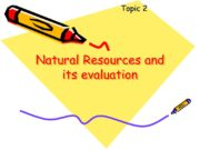 Natural Resources and its evaluation Topic 2 Plan