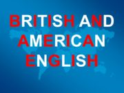 BRITISH AND AMERICAN ENGLISHThese two varieties of English