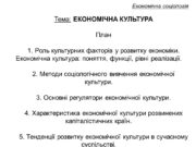 Економічна соціологія Тема: ЕКОНОМІЧНА КУЛЬТУРА План 1. Роль