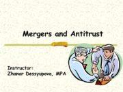 Mergers and Antitrust Instructor: Zhanar Dessyupova, MPA Major
