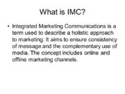 What is IMC? Integrated Marketing Communications is a