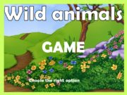 Wild animals GAME Choose the right option. What
