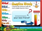 Question Words Complete the sentences with the most