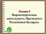 Лекция 4 Нормотворческая деятельность Президента Республики Беларусь. Вопросы