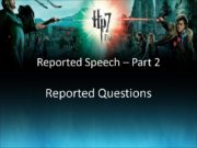 Reported Speech – Part 2 Reported Questions. Study