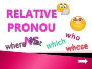 RELATIVE PRONOUNS which where whose that who. Henry