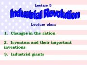 Lecture 5 Industrial Revolution Lecture plan: 1. Changes