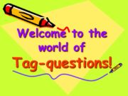 Welcome to the world of Tag-questions!Tag-questions (разделительные вопросы)