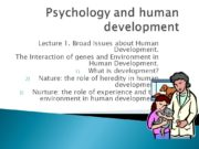 Psychology and human development Lecture 1. Broad Issues