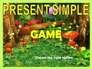 PRESENT SIMPLE GAME Choose the right option. The