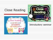 Close Reading Introductory seminar. What is close reading?