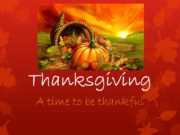 Thanksgiving A time to be thankful. The Pilgrims