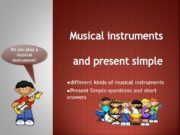 Musical instruments and present simple ●different kinds of