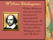 William Shakespeare William Shakespeare (1564-1616) is the best-known