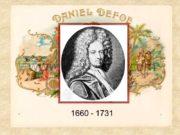 1660 — 1731 Daniel Defoe was a famous